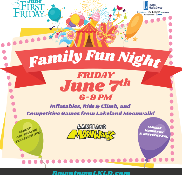 June 7th First Friday: Family Fun Night, by Lakeland Moonwalk!